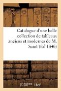 Catalogue d'Une Belle Collection de Tableaux Anciens Et Modernes Composant Le Cabinet de M. Saint