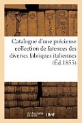 Catalogue d'Une Pr?cieuse Collection de Fa?ences Des Diverses Fabriques Italiennes