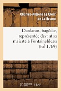 Dardanus, Trag?die, Repr?sent?e Devant Sa Majest? ? Fontainebleau, Le 9 Novembre 1769
