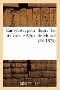 Eaux-Fortes Pour Illustrer Les Oeuvres de Alfred de Musset