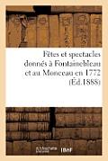 F?tes Et Spectacles Donn?s ? Fontainebleau Et Au Monceau En 1772
