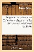Fragments de Peinture Du Xvie Si?cle, Plac?s En Juillet 1863 Au Mus?e de Douai. Nicaise Ladam