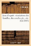 Jeux d'Esprit: R?cr?ations Des Familles, Des Cercles Etc., Etc.