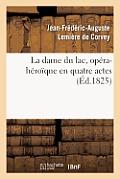 La Dame Du Lac, Op?ra-H?ro?que En Quatre Actes