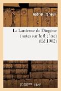 La Lanterne de Diog?ne (Notes Sur Le Th??tre)