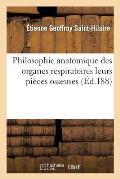 Philosophie Anatomique Des Organes Respiratoires: Sous Le Rapport de La Determination Et de L'Identite de Leurs Pieces Osseuses