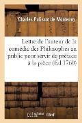 Lettre de l'Auteur de la Com?die Des Philosophes Au Public Pour Servir de Pr?face ? La Pi?ce