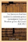 Les Honneurs Fun?bres Rendus ? La M?moire de Prince Monseigneur Louis de Bourbon Prince de Cond?