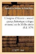 L'?nigme d'Alceste: Nouvel Aper?u Historique Critique Et Moral Sur Le Xviie Si?cle