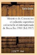 Minist?re Du Commerce Et de l'Industrie. Exposition Universelle Et Internationale de Bruxelles 1910