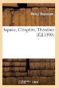 Aspasie, Cl?op?tre, Th?odora