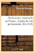 de la Justice Criminelle En France, d'Apr?s Les Lois Permanentes