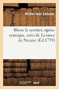 Blaise Le Savetier, Op?ra-Comique, Suivi de la Noce de Nicaise