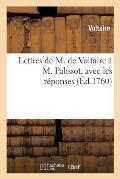 Lettres de M. de Voltaire ? M. Palissot, Avec Les R?ponses