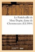 Le Portefeuille de Mme Dupin, Dame de Chenonceaux. Lettres Et Oeuvres In?dites de Mme Dupin