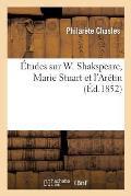 ?tudes Sur W. Shakspeare, Marie Stuart Et l'Ar?tin
