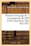 M?moires d'Un Page de la Cour Imp?riale, de 1804 ? 1815, Et ?crits En 1828