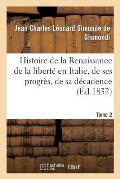 Histoire de la Renaissance de la Libert? En Italie, de Ses Progr?s. Tome 2
