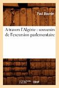 A Travers l'Alg?rie: Souvenirs de l'Excursion Parlementaire