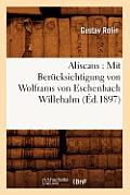 Aliscans: Mit Ber?cksichtigung Von Wolframs Von Eschenbach Willehalm (?d.1897)