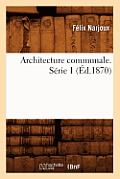 Architecture Communale. S?rie 1 (?d.1870)