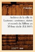 Archives de la Ville de Lectoure: Coutumes, Statuts Et Records Du Xiiime Au Xvime Si?cle (?d.1885)