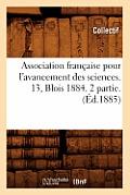 Association Francaise Pour l'Avancement Des Sciences. 13, Blois 1884. 2 Partie.