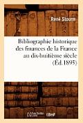 Bibliographie Historique Des Finances de la France Au Dix-Huiti?me Si?cle (?d.1895)