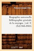 Biographie Universelle Bibliographie Generale de la Musique. [vol. 4]