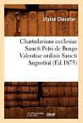 Chartularium Ecclesiae Sancti Petri de Burgo Valentiae Ordinis Sancti Augustini (?d.1875)