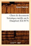 Choix de Documents Historiques Inedits Sur Le Dauphine (Ed.1874)