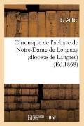 Chronique de l'Abbaye de Notre-Dame de Longuay (Dioc?se de Langres) (?d.1868)