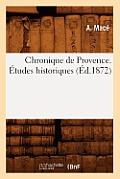 Chronique de Provence. ?tudes Historiques, (?d.1872)