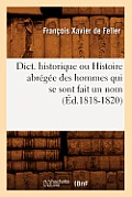Dict. Historique Ou Histoire Abr?g?e Des Hommes Qui Se Sont Fait Un Nom (?d.1818-1820)