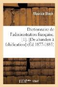 Dictionnaire de l'Administration Fran?aise. [1]. [de Abandon ? Falsification] (?d.1877-1885)