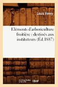 El?ments d'Arboriculture Fruiti?re: Destin?s Aux Instituteurs, (?d.1887)