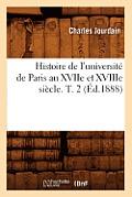 Histoire de l'Universit? de Paris Au Xviie Et Xviiie Si?cle. T. 2 (?d.1888)