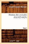 Histoire Des Croisades. Tome 1 (?d.1825-1829)