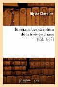 Itineraire Des Dauphins de la Troisieme Race (Ed.1887)