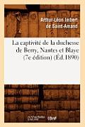 La Captivit? de la Duchesse de Berry, Nantes Et Blaye (7e ?dition) (?d.1890)