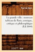 La Grande Ville: Nouveau Tableau de Paris, Comique, Critique Et Philosophique (?d.1844)