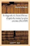 La L?gende de Saint Florus: D'Apr?s Les Textes Les Plus Anciens (?d.1899)