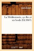 La M?diterran?e, Ses ?les Et Ses Bords (?d.1863)