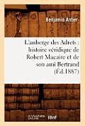 L'Auberge Des Adrets: Histoire V?ridique de Robert Macaire Et de Son Ami Bertrand (?d.1887)
