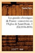 Les Grandes Chroniques de France: Conserv?es En l'Eglise de Saint-Denis. 1 (?d.1836-1838)