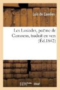 Les Lusiades, Po?me de Camoens, Traduit En Vers (?d.1842)