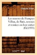 Les Oeuvres de Fran?oys Villon, de Paris, Reveues Et Remises En Leur Entier, (?d.1533)