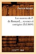 Les Oeuvres de P. de Ronsard, Revues Et Corrig?es. Tome 1 (?d.1604)