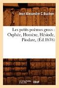 Les Petits Po?mes Grecs: Orph?e, Hom?re, H?siode, Pindare, (?d.1838)