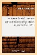 Les Terres Du Ciel: Voyage Astronomique Sur Les Autres Mondes (?d.1884)